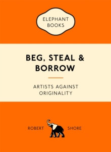 Image for Beg, steal and borrow  : artists against originality