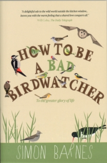 Image for How to be a bad birdwatcher  : to the greater glory of life