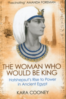 Image for The woman who would be king  : Hatshepsut's rise to power in ancient Egypt