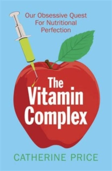 Image for The vitamin complex  : our obsessive quest for nutritional perfection