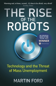 Image for The rise of the robots  : technology and the threat of mass unemployment