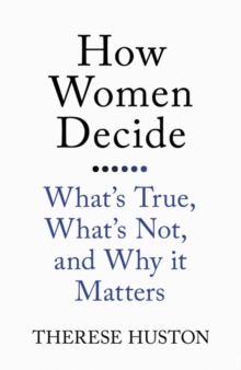 Image for How women decide  : what's true, what's not, and why it matters