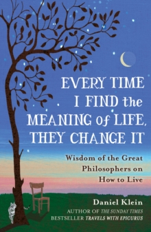 Image for Every time I find the meaning of life, they change it  : wisdom of the great philosophers on how to live