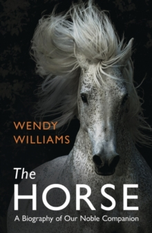 Image for The horse  : a biography of our noble companion