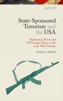 Image for State-Sponsored Terrorism and the USA : Diplomacy, Terror and US Foreign Policy in the Late Twentieth Century