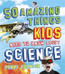 Image for 50 amazing things kids need to know about science