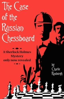 Image for The Case of the Russian Chessboard A Sherlock Holmes Mystery Only Now Revealed