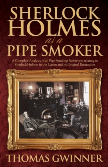 Image for Sherlock Holmes as a pipe smoker  : a complete analysis of all pipe smoking references relating to Sherlock Holmes in the canon and its original illustrations