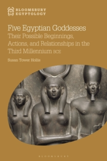 Image for Five Egyptian goddesses: their possible beginnings, actions, and relationships in the third millennium BCE