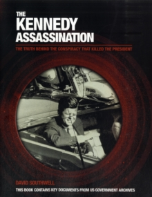 Image for The Kennedy assassination  : the truth behind the conspiracy that killed the President