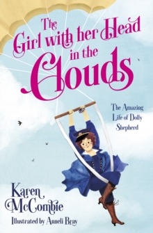 Image for The girl with her head in the clouds  : the amazing life of Dolly Shepherd