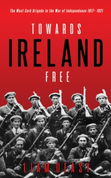 Image for Towards Ireland free  : the West Cork Brigade in the War of Independence 1917-1921