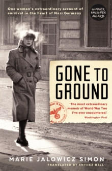 Image for Gone to ground  : one woman's extraordinary account of survival in the heart of Nazi Germany