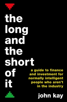 Image for The long and the short of it  : a guide to finance and investment for normally intelligent people who aren't in the industry