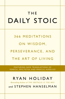Image for The daily stoic  : 366 meditations on wisdom, perseverance, and the art of living