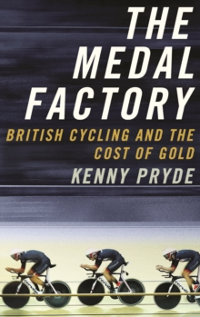 Image for The medal factory  : British cycling and the cost of gold