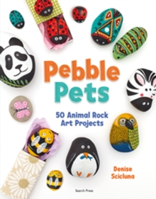 Image for Pebble pets: 50 animal rock art projects