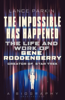Image for The impossible has happened  : the life and work of Gene Roddenberry, creator of Star Trek
