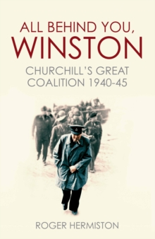 Image for All behind you, Winston  : Churchill's great coalition 1940-45