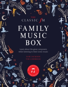 Image for The Classic FM family music box  : hear iconic music from the great composers