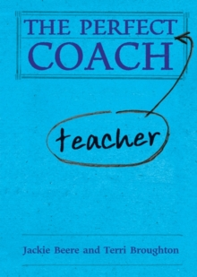 The perfect teacher coach - Beere, Jackie, MBA OBE