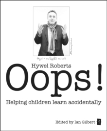 Oops!  : helping children learn accidentally - Roberts, Hywel