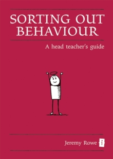 Sorting out behaviour  : a head teacher's guide - Rowe, Jeremy