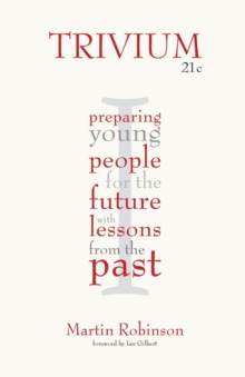 Trivium 21c  : preparing young people for the future with lessons from the past - Robinson, Martin