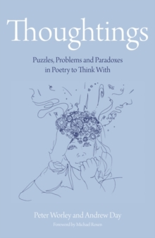 Thoughtings  : puzzles, problems and paradoxes in poetry to think with Peter Worley and Andrew Day - Worley, Peter