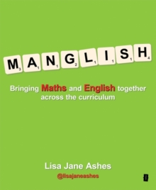 Manglish  : bringing maths and English together across the curriculum - Ashes, Lisa Jane