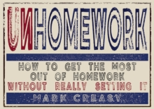 Unhomework  : how to get the most out of homework without really setting it - Creasy, Mark