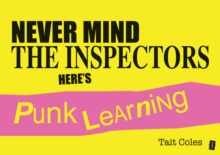 Never mind the inspectors  : here's punk learning - Coles, Tait