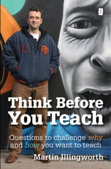 Image for Think before you teach  : questions to challenge why and how you want to teach