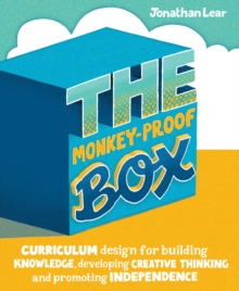 The monkey-proof box  : curriculum design for building knowledge, developing creative thinking and promoting independence - Lear, Jonathan