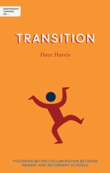 Independent thinking on...transition  : fostering better collaboration between primary and secondary schools - Harris, Dave