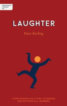 Independent Thinking on Laughter: Using Humour as a Tool to Engage and Motivate All Learners - Dave Keeling, Keeling