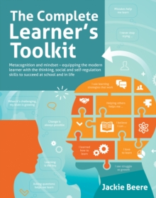 The Complete Learner's Toolkit: Metacognition, Growth Mindset and Beyond - Equipping the Modern Learner to Succeed at School and in Life - Jackie Beere, Beere