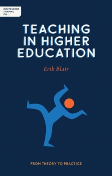 Independent thinking on teaching in higher education  : from theory to practice - Blair, Erik
