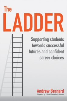The ladder  : supporting students towards successful futures and confident career choices - Bernard, Andrew