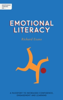 Independent Thinking on Emotional Literacy: A Passport to Increased Confidence, Engagement and Learning - Richard Evans, Evans