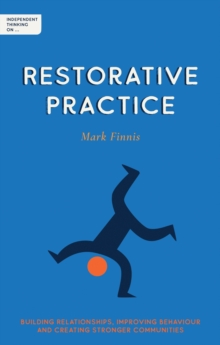 Independent thinking on restorative practice: building relationships, improving behaviour and creating stronger communities - Finnis, Mark