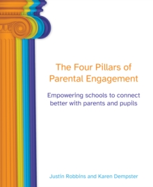 The four pillars of parental engagement: empowering schools to connect better with parents and pupils - Justin Robbins, Robbins