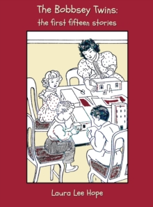 Image for The Bobbsey Twins : the First Fifteen Stories, Including Merry Days Indoors and Out, in the Country, at the Seashore, at School, at Snow Lodge, on a Houseboat, at Meadow Brook, at Home, in a Great Cit