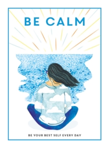 Be calm  : be your best self every day - Editors of 'Teen Breathe'