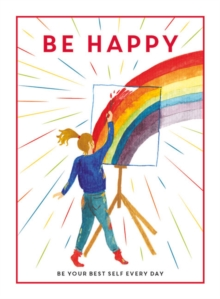 Be happy  : be your best self every day - Editors of 'Teen Breathe'
