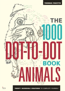 Image for The 1000 Dot-To-Dot Book: Animals : Twenty incredible creatures to complete yourself.