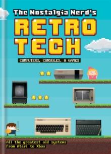 Image for The nostalgia nerd's retro tech  : computers, consoles, & games