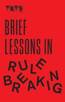 Image for Brief lessons in rule breaking