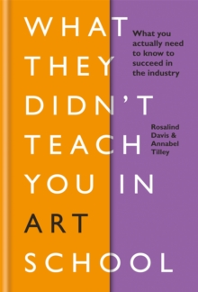 Image for What they didn't teach you in art school  : what you need to know to survive as an artist