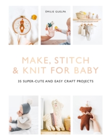 Image for Make, stitch & knit for baby  : 35 super-cute and easy craft projects